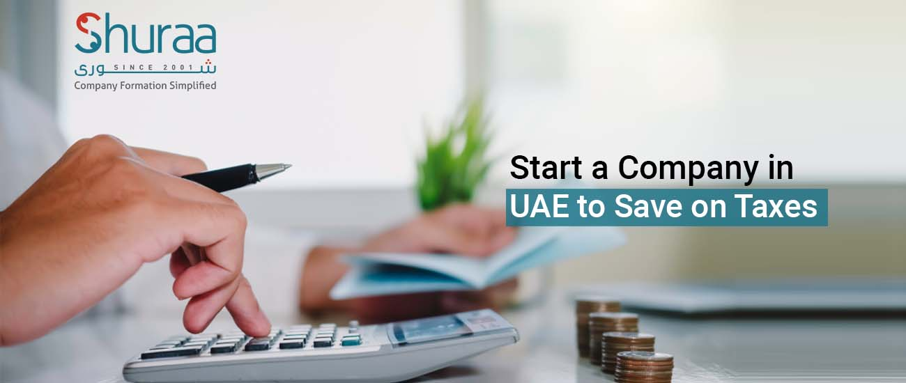 Start a company in UAE to save on Taxes