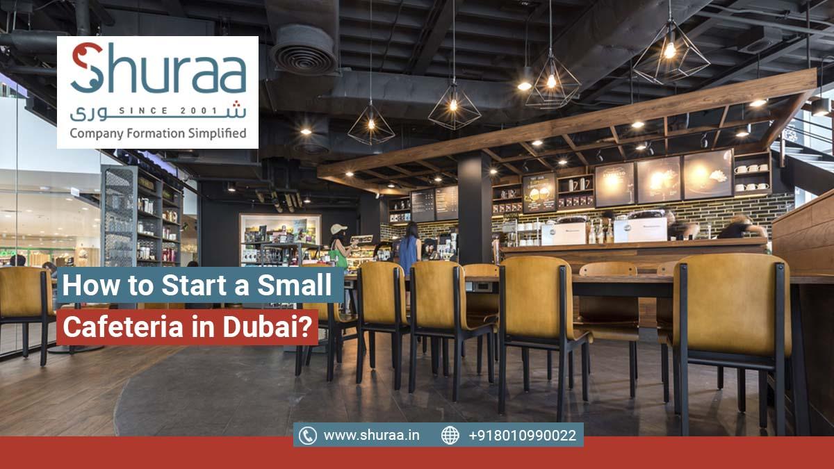 Start a Small Cafeteria in Dubai